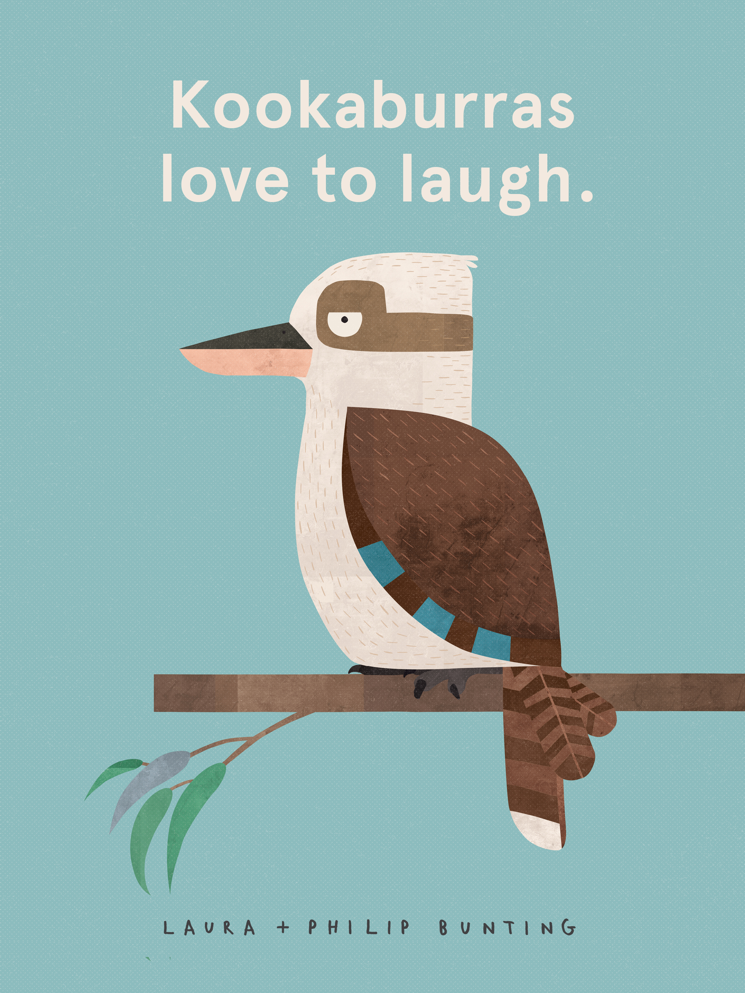 Kookaburras Love to Laugh by Laura Bunting & Philip Bunting