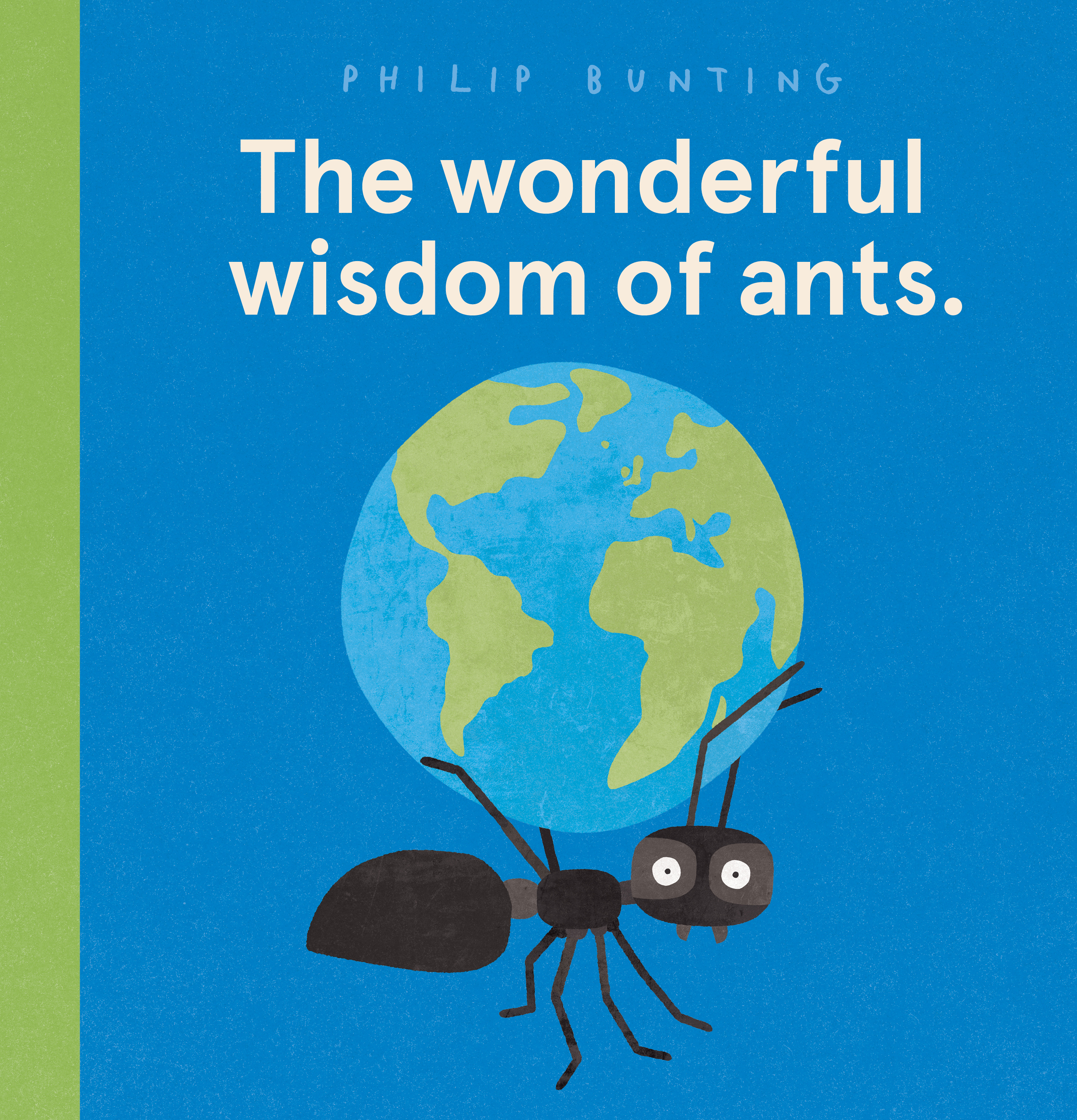 The Wonderful Wisdom of Ants by Philip Bunting